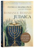Romance Behind Judaica: Celebrating the Richness of the Jewish Calendar Hardback