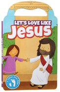 Let's Love Like Jesus Board Book