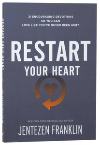 Restart Your Heart:21 Encouraging Devotions So You Can Love Like Youve Never Been Hurt