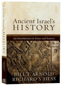 Ancient Israels History: An Introduction to Issues and Sources