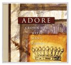 Adore: Crown Him With Many Crowns