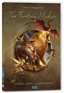 The Fantasy Makers: Faith in Imagination - Tolkien, Lewis and Macdonald
