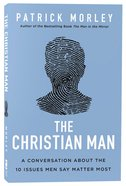 The Christian Man: A Conversation About the 10 Issues Men Say Matter Most