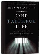 One Faithful Life: A Harmony of the Life and Letters of Paul Hardback