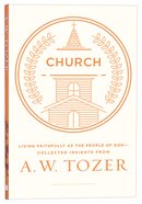 Tci: Church: Living Fully as the People of God - Collected Insights From Aw Tozer (Aw Tozer Collected Insights Series)