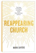 Reappearing Church: The Hope For Renewal in the Rise of Our Post-Christian Culture Paperback