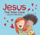 Jesus: The Best Love Board Book