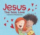 Jesus: The Best Love Board Book