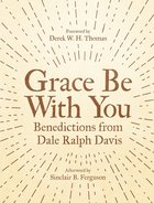 Grace Be With You: Benedictions From Dale Ralph Davis Paperback