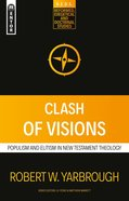 Clash of Visions: Populism and Elitism in New Testament Theology (Reformed, Exegetical And Doctrinal Studies Series) Paperback