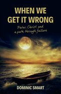When We Get It Wrong: Peter, Christ and Our Path Through Failure Paperback
