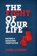 The Fight of Your Life: Facing and Resisting Temptation Paperback