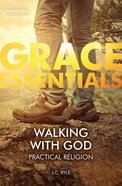 Walking With God: Practical Religion (Grace Essentials Series) Paperback