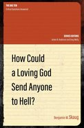 How Could a Loving God Send Anyone to Hell? (The Big Ten: Critical Questions Answered Series) Paperback