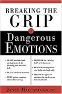 Breaking the Grip of Dangerous Emotions Hardback