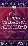 Como Ejercer La Verdadera Autoridad (True Authority) Paperback