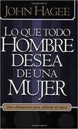 Lo Que Todo Hombre Desea De Una Mujer (What Every Man Wants In A Woman What Every Woman Wants In A Man) Paperback