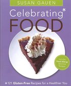 Celebrating Food: 121 Gluten Free Recipes Paperback
