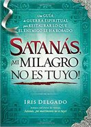 Satanas, No Puedes Quitarme Mi Milagro (Satan, You Can't Have My Miracle) Paperback