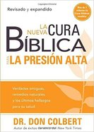 La Nueva Cura Biblica Para La Presion Alta: Verdades Antiguas, Remedios Naturales Y Los Ultimos Hallazgos Para Su Salud Paperback
