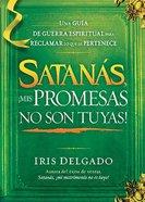 Satanas, Mis Promesas No Son Tuyas (Satan, You Can't Have My Promises) Paperback