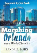 Morphing Orlando: Into a World-Class City Hardback