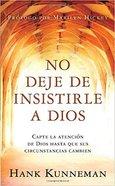 Pocket Book: No Deje De Insistirle a Dios (Don't Leave God Alone) Paperback