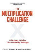 The Multiplication Challenge: A Strategy to Solve Your Leadership Shortage Paperback