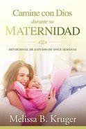 Camine Con Dios Durante Su Maternidad: Devocional De Estudio De Once Semanas Paperback