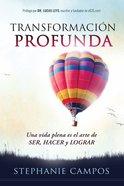 Transformacion Profunda: Una Vida Plena Es El Arte De Ser, Hacer Y Lograr (Deep Transformation) Paperback