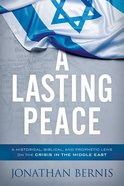 A Lasting Peace: A Historical, Biblical, and Prophetic Lens on the Crisis in the Middle East Paperback