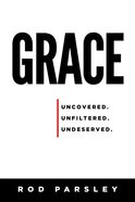 Grace: Uncovered, Unfiltered, Undeserved Paperback