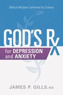 God's Rx For Depression and Anxiety: Biblical Wisdom Confirmed By Science Paperback