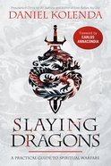 Slaying Dragons: A Practical Guide to Spiritual Warfare Paperback