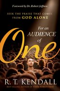 For An Audience of One: Seek the Glory That Comes From God Alone Paperback