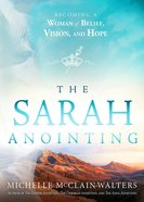 The Sarah Anointing: Become a Woman of Belief, Vision, and Hope Paperback