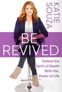 Be Revived: Defeat the Spirit of Death With the Power of Life Paperback