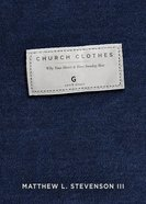 Church Clothes: Why Your Heart is Your Sunday Best Paperback