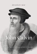 John Calvin: For a New Reformation Hardback