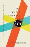 The Whole Counsel of God: Why and How to Preach the Entire Bible Paperback