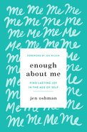 Enough About Me: Find Lasting Joy in the Age of Self Paperback