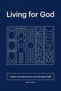 Living For God: A Short Introduction to the Christian Faith Paperback