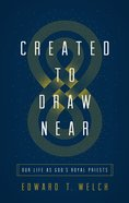 Created to Draw Near: Our Life as God's Royal Priests Paperback