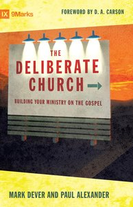 The Deliberate Church: Building Your Ministry on the Gospel
