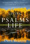 Living the Psalms Life: 10 Guiding Principles For Fellowship With God Paperback