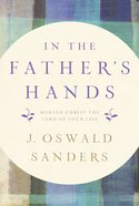 In the Father's Hands: Making Christ the Lord of Your Life Paperback