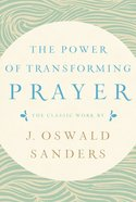 The Power of Transforming Prayer: The Classic Work By J. Oswald Sanders Paperback