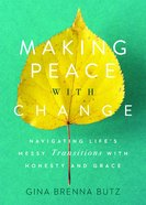 Making Peace With Change: Navigating Life's Messy Transitions With Honesty and Grace Paperback