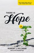 There is Hope: For Those Who Are Ill and Those Who Care eBook