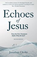 Echoes of Jesus: Does the New Testament Reflect What He Said? eBook